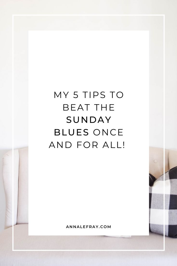 My 5 Tips to beat the Sunday Blues ONCE AND FOR ALL!